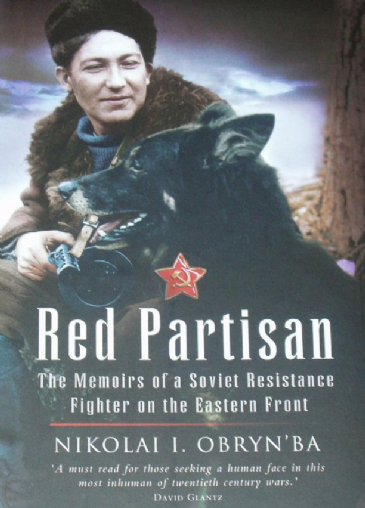 Red Partisan, The Memoirs of a Soviet Resistance Fighter on the Eastern Front, by Nikolai Obryn'ba